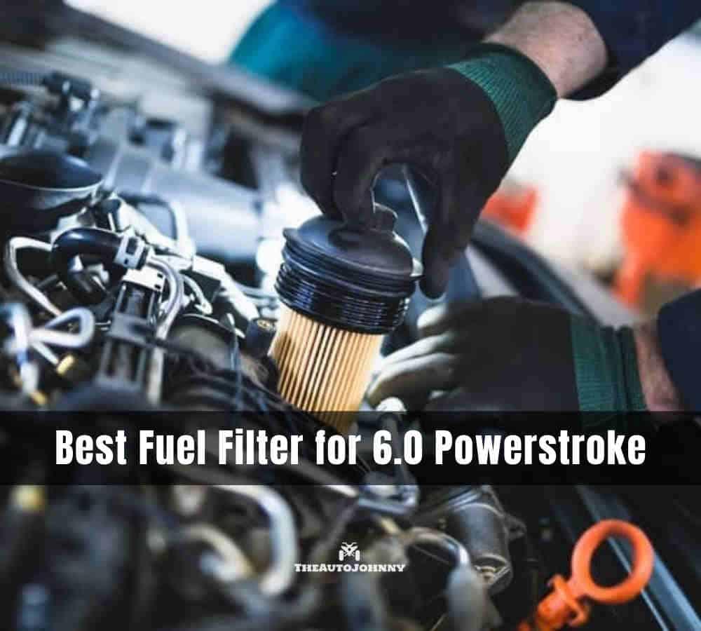Best Fuel Filter for 6.0 Powerstroke