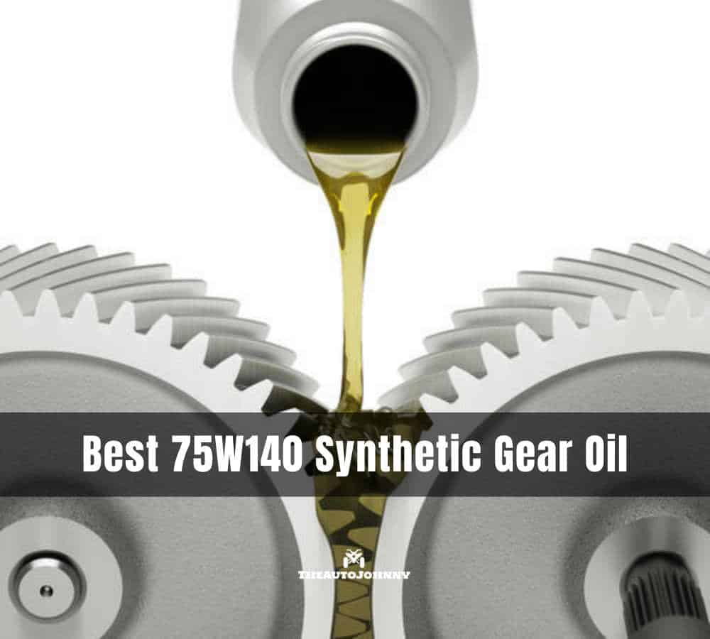Best 75W140 Synthetic Gear Oil
