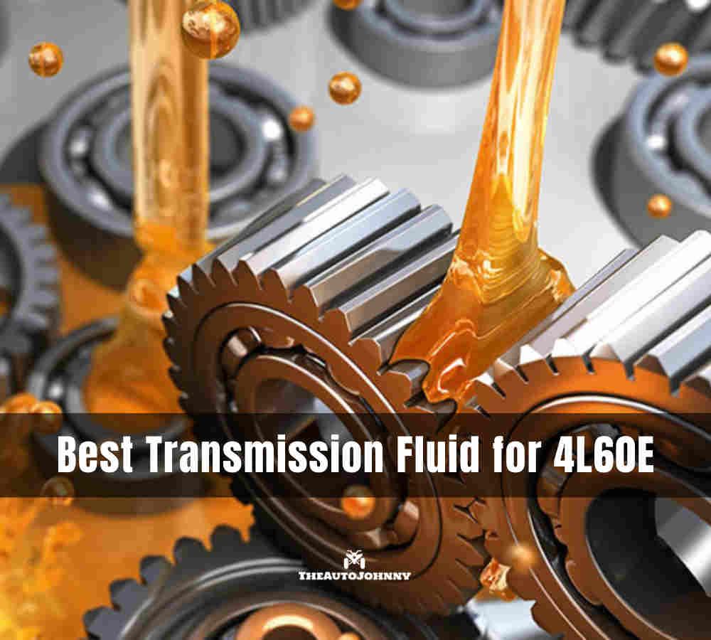 Best Transmission Fluid for 4L60E