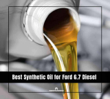 8 Best Synthetic Oil for Ford 6.7 Diesel [Top Picks & Reviews]