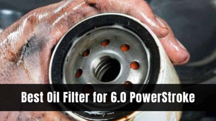5 Best Oil Filter for 6.0 Powerstroke 2020 [Reviews & Buying Guide]